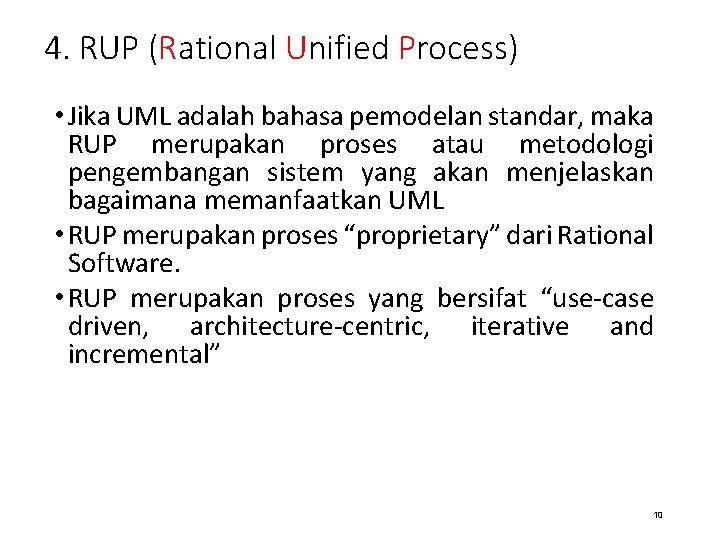 4. RUP (Rational Unified Process) • Jika UML adalah bahasa pemodelan standar, maka RUP