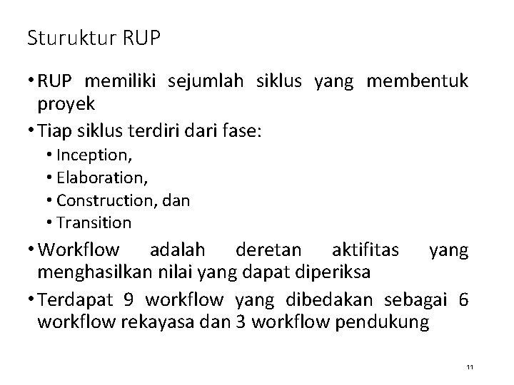 Sturuktur RUP • RUP memiliki sejumlah siklus yang membentuk proyek • Tiap siklus terdiri