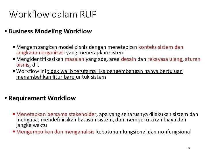 Workflow dalam RUP • Business Modeling Workflow § Mengembangkan model bisnis dengan menetapkan konteks