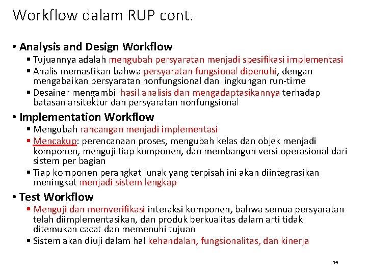 Workflow dalam RUP cont. • Analysis and Design Workflow § Tujuannya adalah mengubah persyaratan