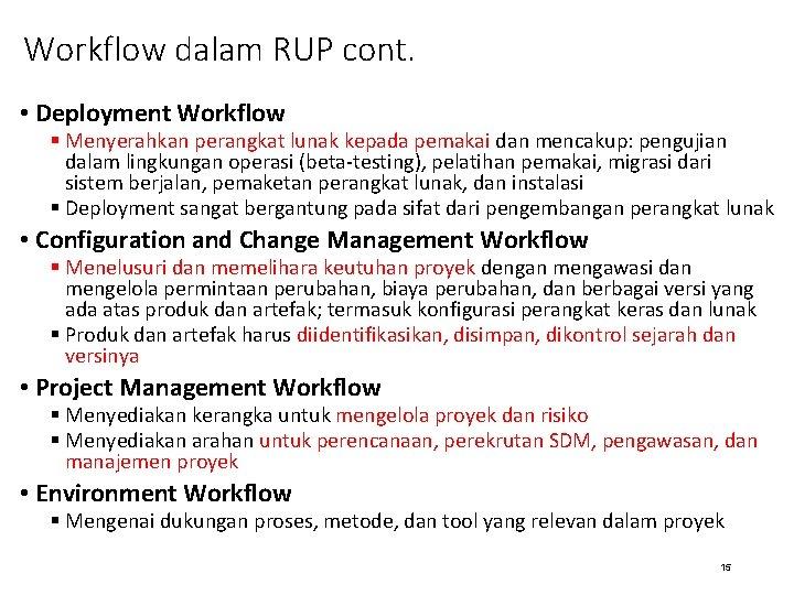 Workflow dalam RUP cont. • Deployment Workflow § Menyerahkan perangkat lunak kepada pemakai dan
