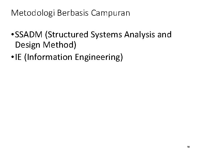 Metodologi Berbasis Campuran • SSADM (Structured Systems Analysis and Design Method) • IE (Information