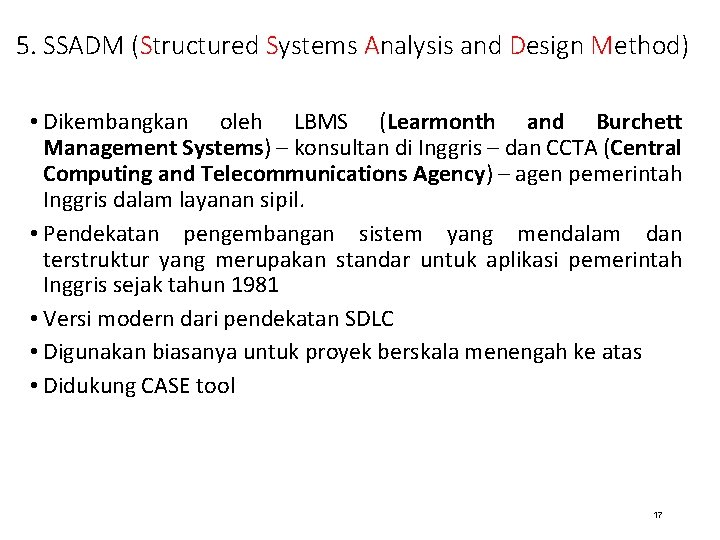 5. SSADM (Structured Systems Analysis and Design Method) • Dikembangkan oleh LBMS (Learmonth and