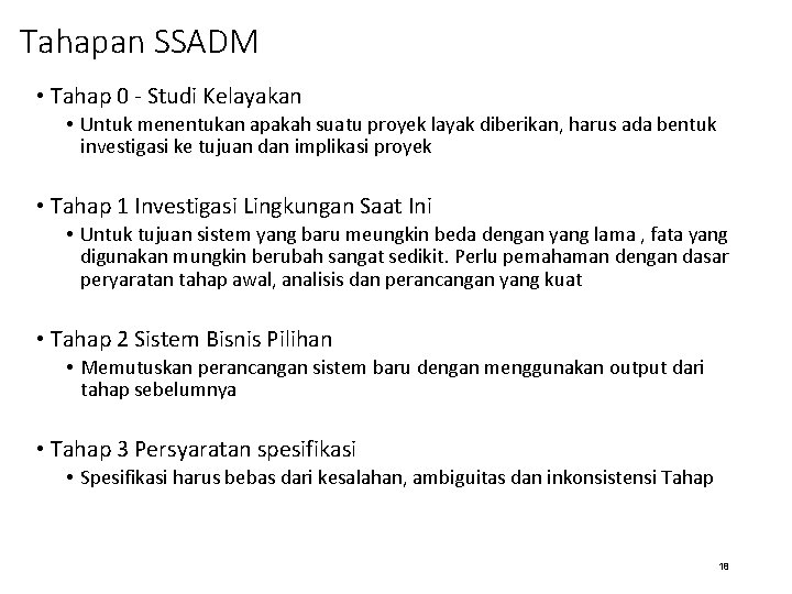 Tahapan SSADM • Tahap 0 - Studi Kelayakan • Untuk menentukan apakah suatu proyek