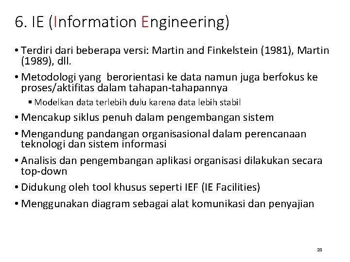 6. IE (Information Engineering) • Terdiri dari beberapa versi: Martin and Finkelstein (1981), Martin