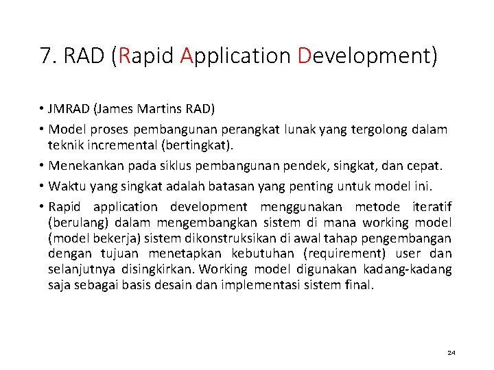 7. RAD (Rapid Application Development) • JMRAD (James Martins RAD) • Model proses pembangunan