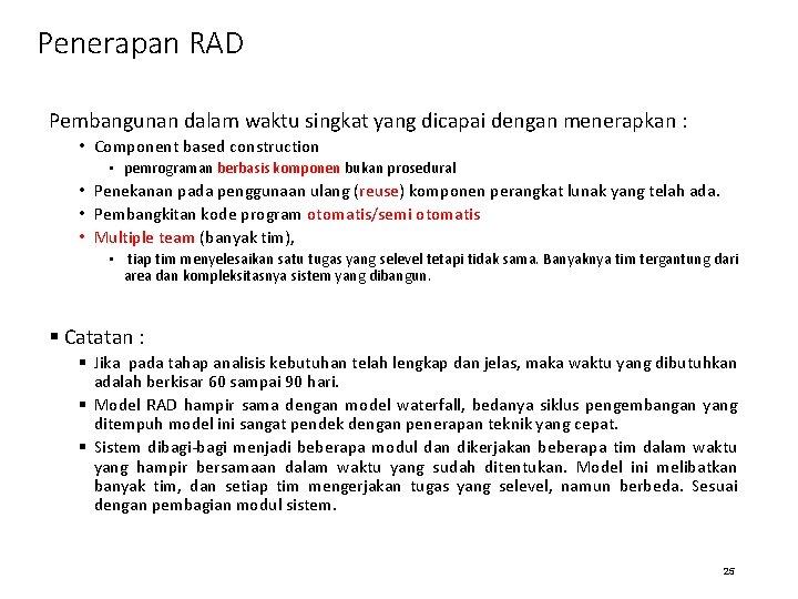 Penerapan RAD Pembangunan dalam waktu singkat yang dicapai dengan menerapkan : • Component based