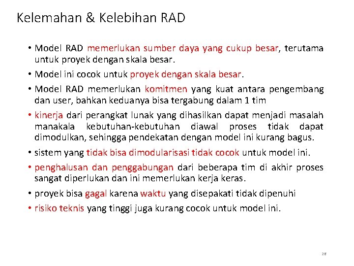 Kelemahan & Kelebihan RAD • Model RAD memerlukan sumber daya yang cukup besar, terutama