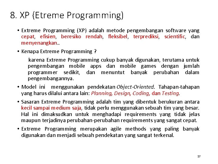 8. XP (Etreme Programming) • Extreme Programming (XP) adalah metode pengembangan software yang cepat,