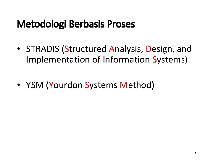 Metodologi Berbasis Proses • STRADIS (Structured Analysis, Design, and Implementation of Information Systems) •