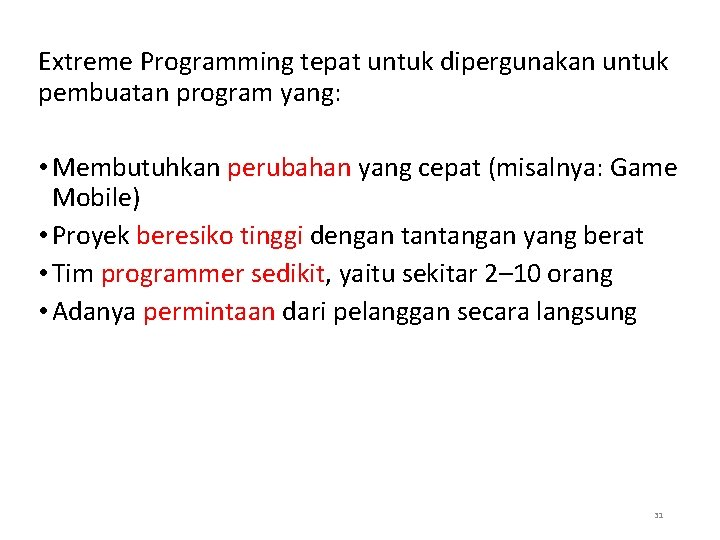 Extreme Programming tepat untuk dipergunakan untuk pembuatan program yang: • Membutuhkan perubahan yang cepat