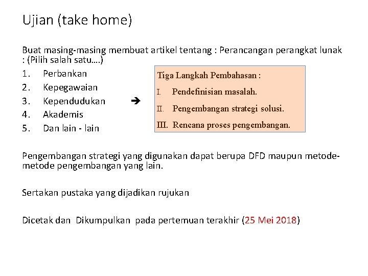 Ujian (take home) Buat masing-masing membuat artikel tentang : Perancangan perangkat lunak : (Pilih