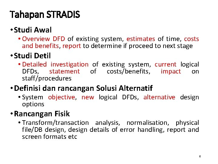 Tahapan STRADIS • Studi Awal • Overview DFD of existing system, estimates of time,