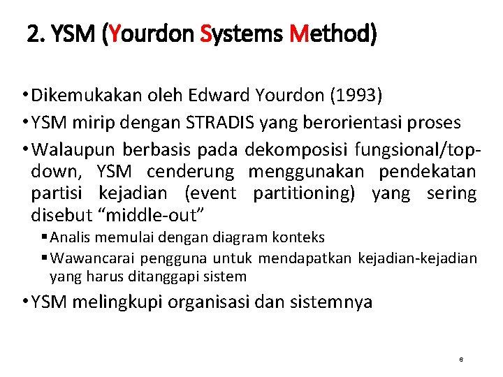 2. YSM (Yourdon Systems Method) • Dikemukakan oleh Edward Yourdon (1993) • YSM mirip