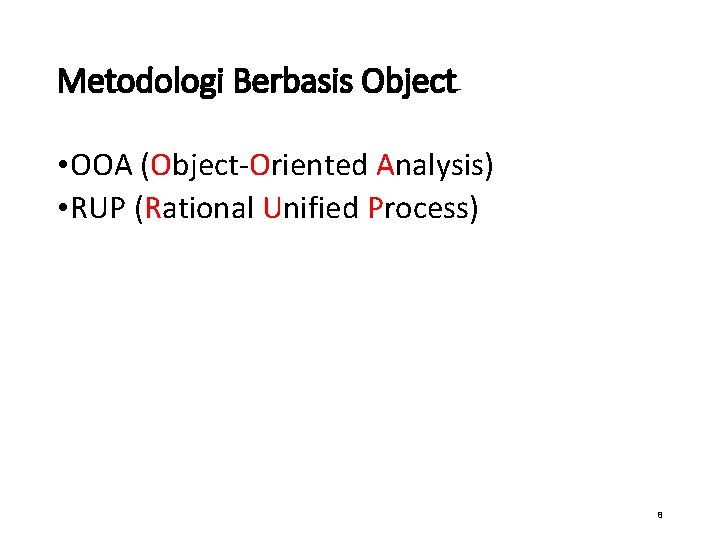 Metodologi Berbasis Object • OOA (Object-Oriented Analysis) • RUP (Rational Unified Process) 8