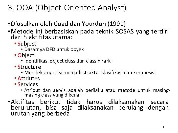 3. OOA (Object-Oriented Analyst) • Diusulkan oleh Coad dan Yourdon (1991) • Metode ini