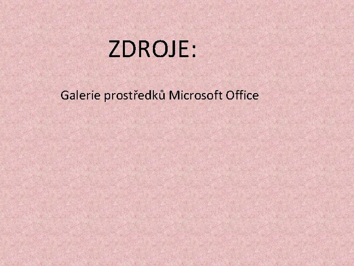 ZDROJE: Galerie prostředků Microsoft Office