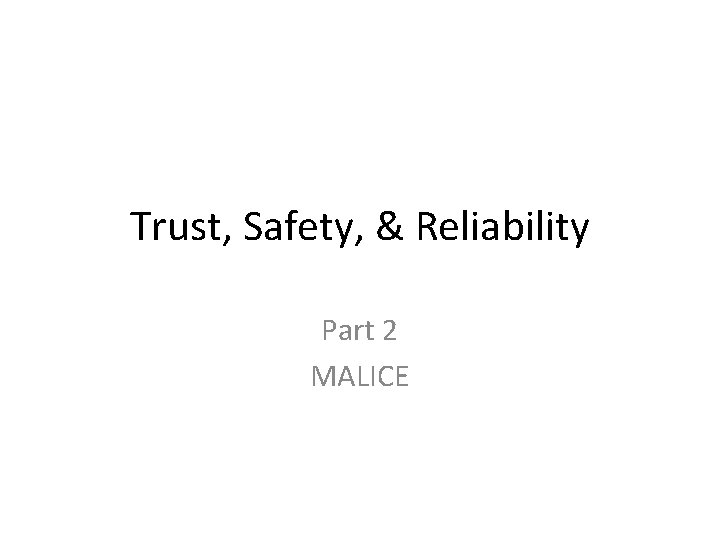 Trust, Safety, & Reliability Part 2 MALICE