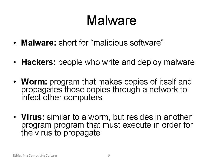 """Malware • Malware: short for """"malicious software"""" • Hackers: people who write and deploy"""