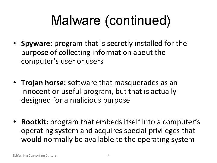 Malware (continued) • Spyware: program that is secretly installed for the purpose of collecting