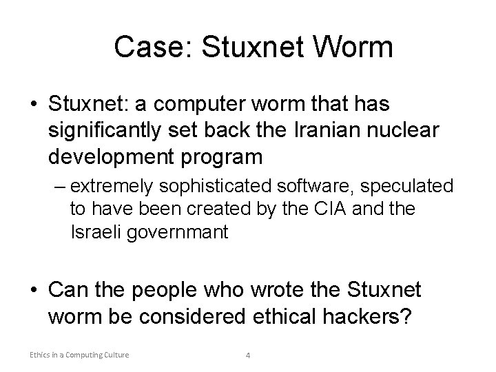 Case: Stuxnet Worm • Stuxnet: a computer worm that has significantly set back the