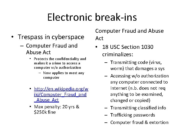 Electronic break-ins • Trespass in cyberspace – Computer Fraud and Abuse Act • Protects