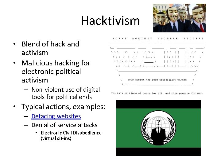 Hacktivism • Blend of hack and activism • Malicious hacking for electronic political activism