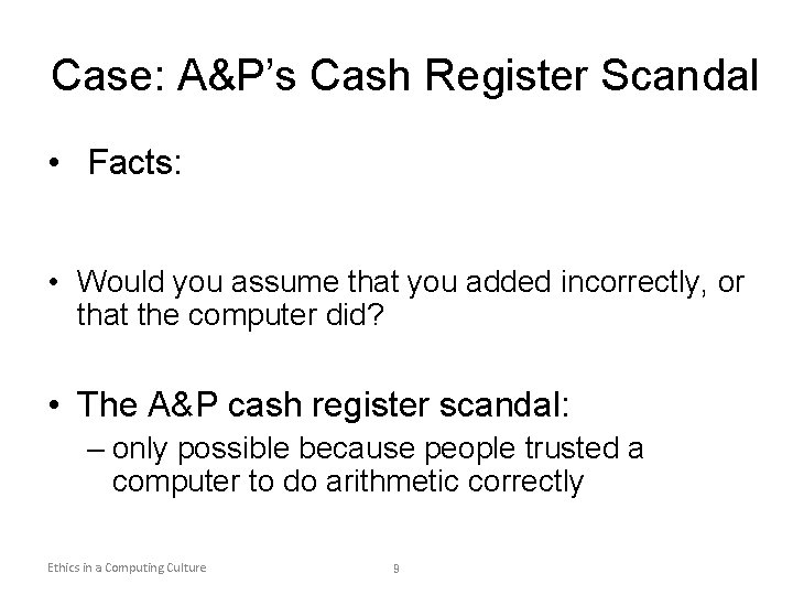 Case: A&P's Cash Register Scandal • Facts: • Would you assume that you added