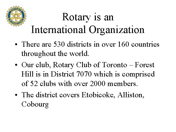 Rotary is an International Organization • There are 530 districts in over 160 countries