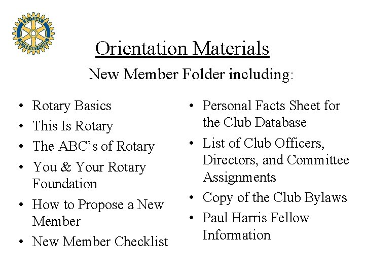 Orientation Materials New Member Folder including: • • Rotary Basics This Is Rotary The