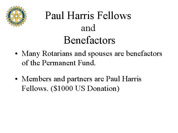 Paul Harris Fellows and Benefactors • Many Rotarians and spouses are benefactors of the