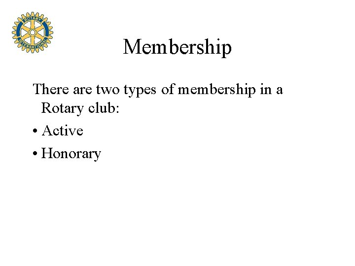 Membership There are two types of membership in a Rotary club: • Active •
