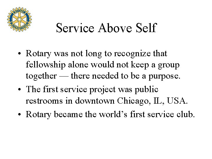 Service Above Self • Rotary was not long to recognize that fellowship alone would
