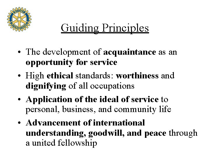 Guiding Principles • The development of acquaintance as an opportunity for service • High