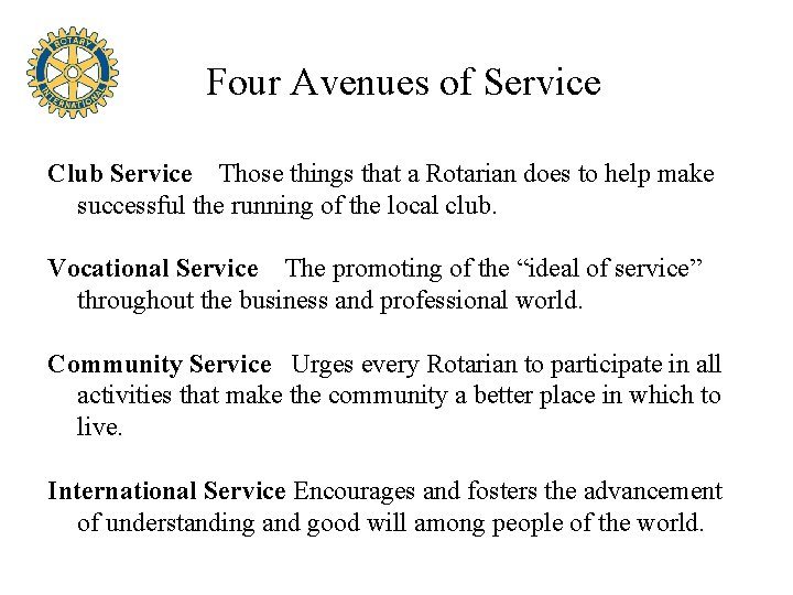 Four Avenues of Service Club Service Those things that a Rotarian does to help