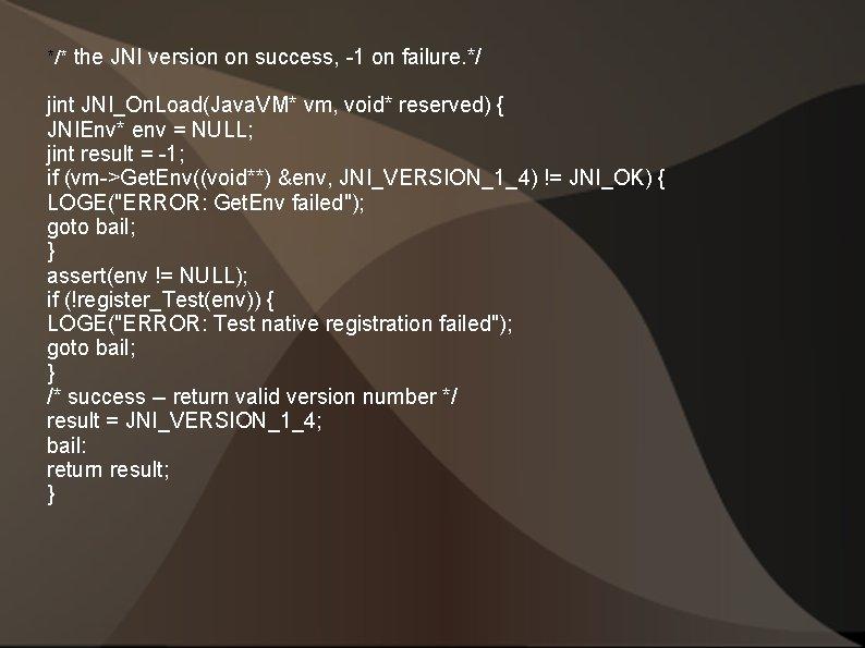 */* the JNI version on success, -1 on failure. */ jint JNI_On. Load(Java. VM*