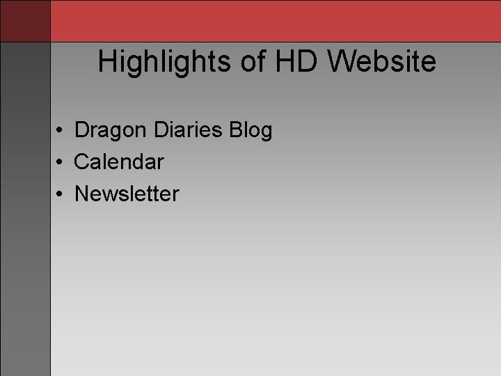 Highlights of HD Website • Dragon Diaries Blog • Calendar • Newsletter