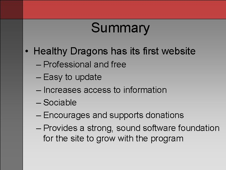Summary • Healthy Dragons has its first website – Professional and free – Easy