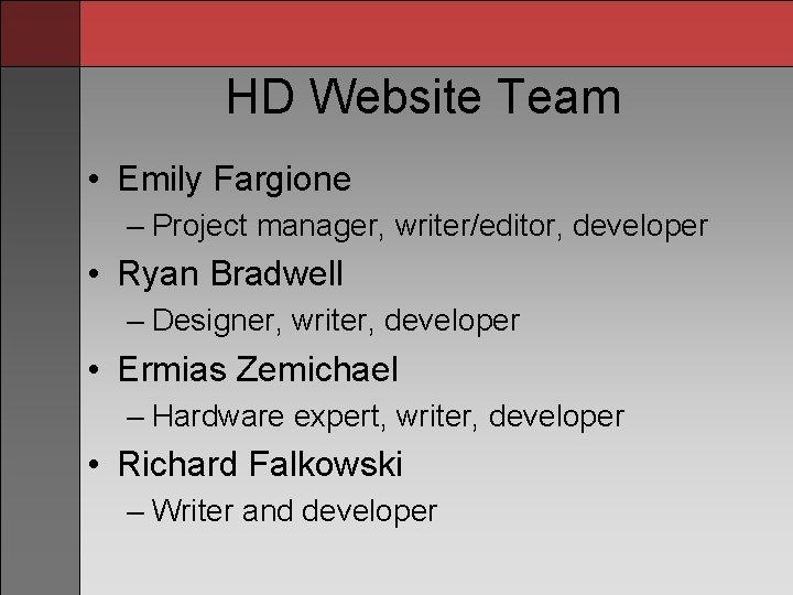 HD Website Team • Emily Fargione – Project manager, writer/editor, developer • Ryan Bradwell
