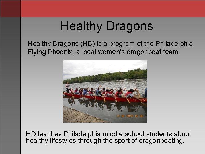 Healthy Dragons (HD) is a program of the Philadelphia Flying Phoenix, a local women's