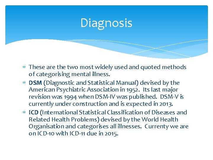Diagnosis These are the two most widely used and quoted methods of categorising mental