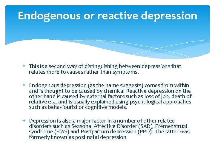 Endogenous or reactive depression This is a second way of distinguishing between depressions that