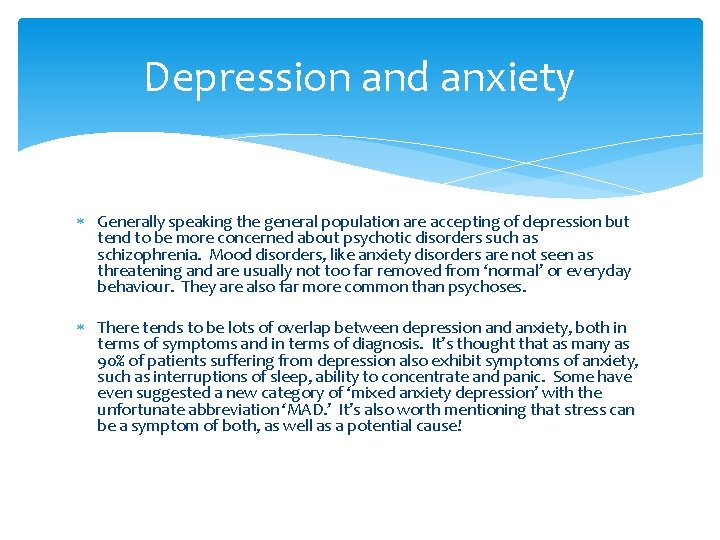 Depression and anxiety Generally speaking the general population are accepting of depression but tend