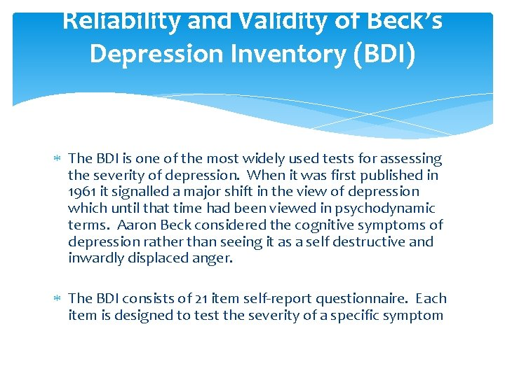 Reliability and Validity of Beck's Depression Inventory (BDI) The BDI is one of the