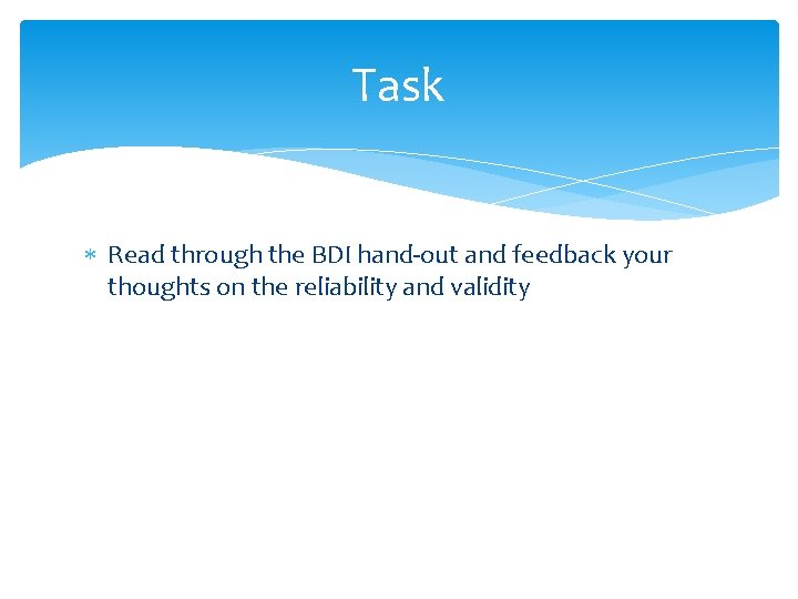 Task Read through the BDI hand-out and feedback your thoughts on the reliability and