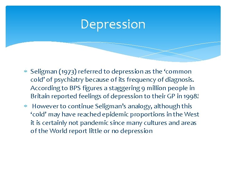 Depression Seligman (1973) referred to depression as the 'common cold' of psychiatry because of