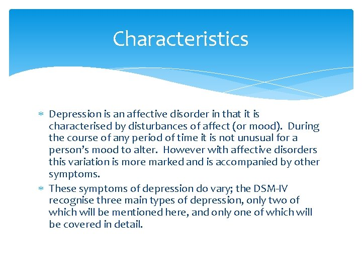Characteristics Depression is an affective disorder in that it is characterised by disturbances of