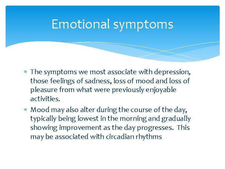 Emotional symptoms The symptoms we most associate with depression, those feelings of sadness, loss