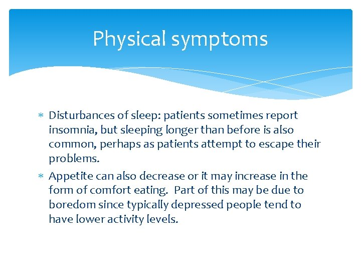 Physical symptoms Disturbances of sleep: patients sometimes report insomnia, but sleeping longer than before