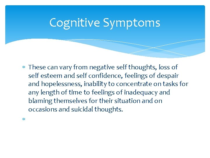 Cognitive Symptoms These can vary from negative self thoughts, loss of self esteem and